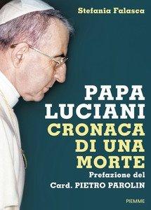 papa luciani - Papa Luciani, cronaca di una morte. La ricerca storica rigorosa di Stefania Falasca